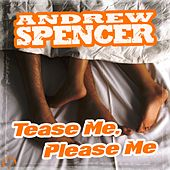 Tease Me, Please Me by Andrew Spencer