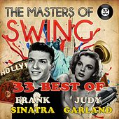 The Masters of Swing! (33 Best of Judy Garland & Frank Sinatra) by Various Artists