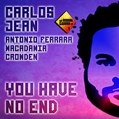 You Have No End by Carlos Jean