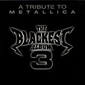 The Blackest Album 3 a Tribute to Metallica by Various Artists