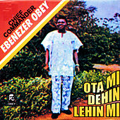 Ota Mi Dehin Lehin Mi by Ebenezer Obey