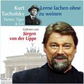 Kurt Tucholsky - Panter Tiger und Co. - Lerne lachen ohne zu weinen by Jürgen von der Lippe