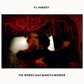The Words That Maketh Murder von PJ Harvey