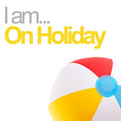 I Am On Holiday von Various Artists