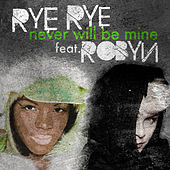 Never Will Be Mine von Rye Rye