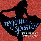 Don't Leave Me [Ne Me Quitte Pas] by Regina Spektor