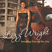 Sweeping Through The City von Lizz Wright