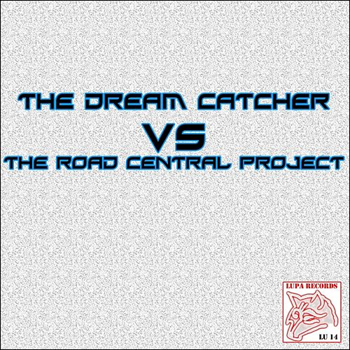 The Dream Catcher vs. the Road Central Project by Various Artists