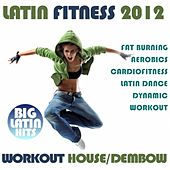 Latin Fitness 2012 Workout House y Dembow by Various Artists