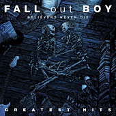 Believers Never Die - Greatest Hits von Fall Out Boy