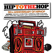 Hip To The Hop: 30th Anniversary Of Hip Hop Hip To Da Hop von Various Artists