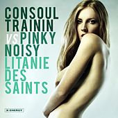Litanie Des Saints by Consoul Trainin & Pink Noisy
