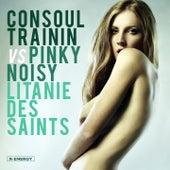 Litanie Des Saints by Consoul Trainin & Pink Noisy