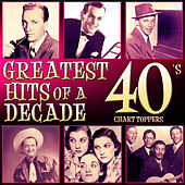 Greatest Hits of a Decade. 40´s Chart Toppers by Various Artists