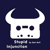 Stupid Injunction by Dan Bull