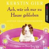 Ach, wär' ich nur zu Hause geblieben by Kerstin Gier