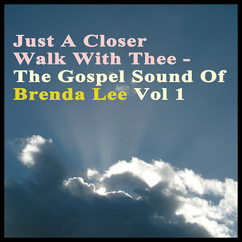 Just a Closer Walk With Thee -The Gospel Sound of Brenda Lee by Brenda Lee