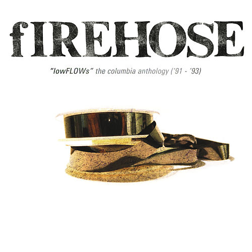 lowFLOWs: The Columbia Anthology ('91-'93) by fIREHOSE