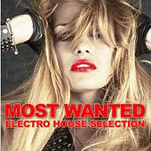 Most Wanted (Electro House Selection) by Various Artists