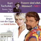 Kurt Tucholsky - Panter Tiger und Co.  Frauen sind eitel. Männer? - Nie! by Various Artists