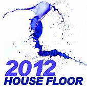 House Floor 2012 (Top Hits) by Various Artists