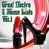 Great Electro and House Beats, Vol. 1 (Ultimate Selection of Electronic Sound Anthems) by Various Artists