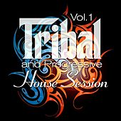 Tribal and Progressive House Session, Vol. 1 (Balearic Drums and Best of Tribalistic House Grooves) by Various Artists
