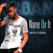 Name On It by Urban Mystic