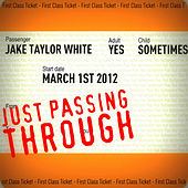 Just Passing Through by Jake Taylor White