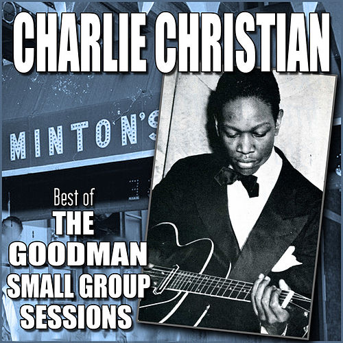 Best of the Goodman Small Group Sessions by Charlie Christian