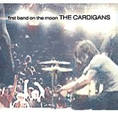 First Band On The Moon von The Cardigans
