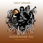 Simply a Vessel, Vol 3: Surrender All by Sean C. Johnson