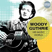 His Music World by Woody Guthrie