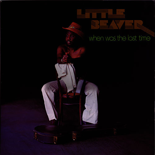 When Was the Last Time by Little Beaver