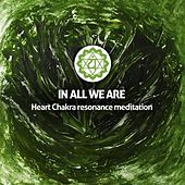 Heart Chakra Resonance Meditation - Single by In All We Are