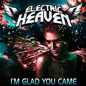 Glad You Came - Single by Electric Heaven