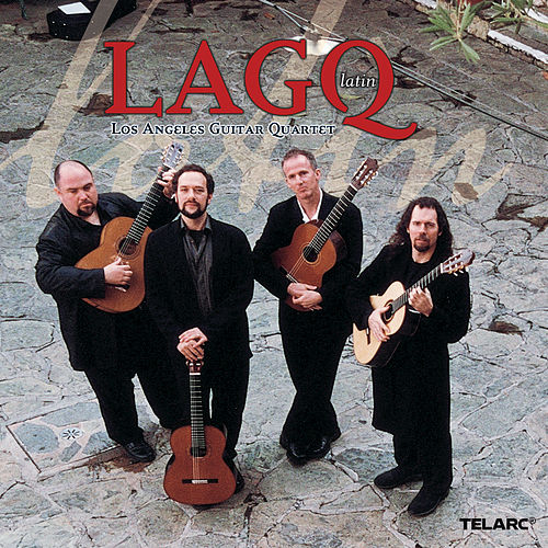 LAGQ: Latin by Los Angeles Guitar Quartet
