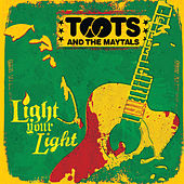 Light Your Light von Toots and the Maytals