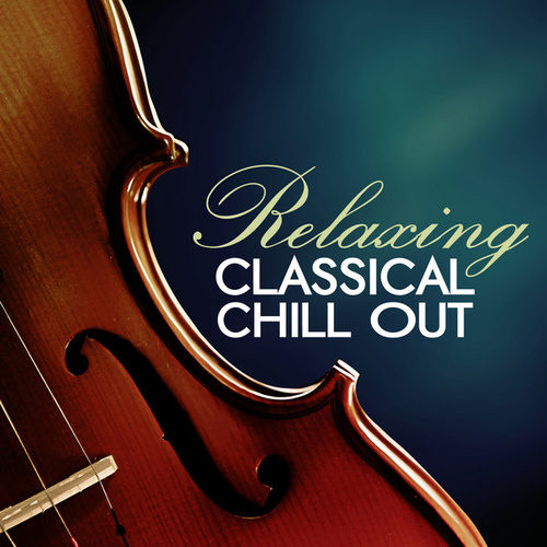 Relaxing Classical Chill Out by Various Artists