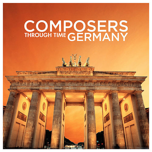 Composers Through Time - Germany by Various Artists