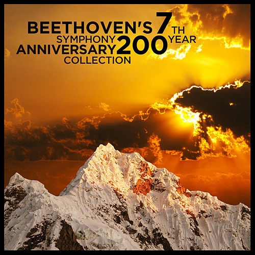 Beethoven's 7th Symphony: 200 Year Anniversary Collection by Various Artists
