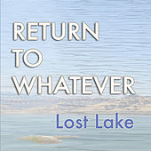 Return to Whatever by Lost Lake