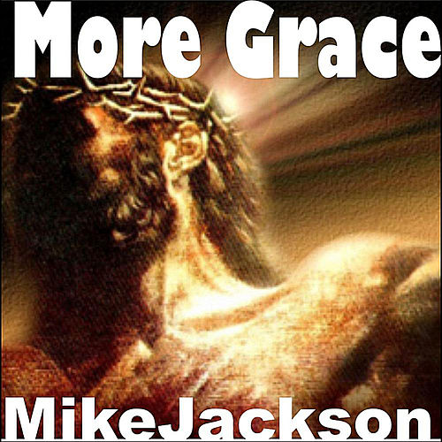 More Grace by Mike Jackson