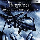 Folge 8: Sonderkommando Kantiran von Perry Rhodan