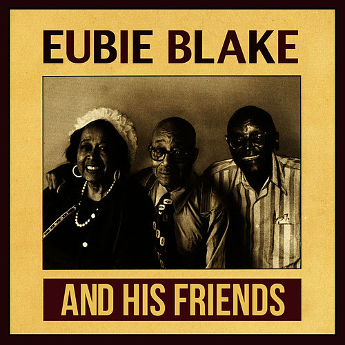 And His Friends by Eubie Blake