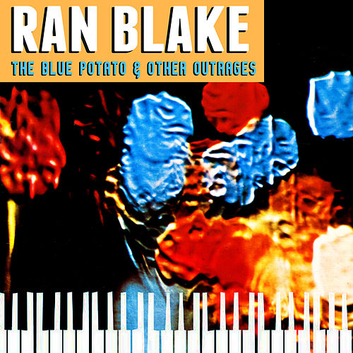 The Blue Potato & Other Outrages by Ran Blake