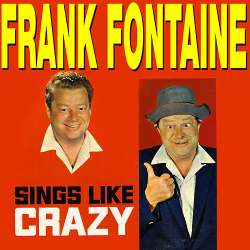 Sings Like Crazy by Frank Fontaine
