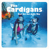 Hey! Get Out Of My Way von The Cardigans