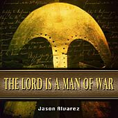 The Lord Is a Man of War by Jason Alvarez