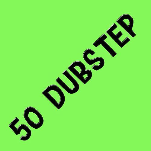50 Dubstep by Dub Step